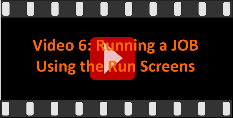 Video 6: Running a job using the run screens